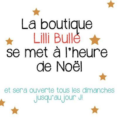 Lilli Bulle ouvert les dimanches de décembre cadeaux noël