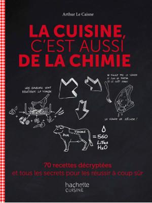 La cuisine c'est aussi de la chimie d'Arthur Le Caisne